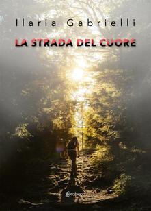 La strada del cuore - Ilaria Gabrielli - copertina