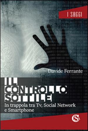 Il controllo sottile. In trappola tra tv, social network e smartphone