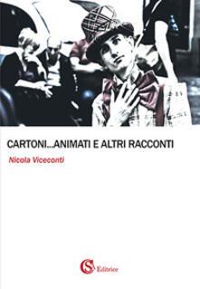 Cartoni... animati e altri racconti - Nicola Viceconti - copertina