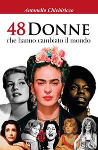 48 donne che hanno cambiato il mondo - Antonello Chichiricco - copertina