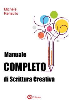 Manuale completo di scrittura creativa - Michele Renzullo - copertina
