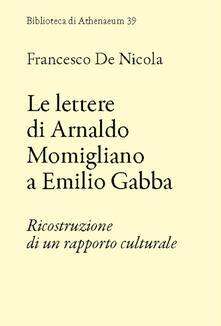 Le lettere di Arnaldo Momigliano a Emilio Gabba. Ricostruzione di un rapporto culturale - Francesco De Nicola - copertina