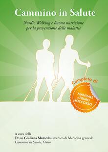 Cammino in salute. Nordic walking e buona nutrizione per la prevenzione delle malattie.pdf