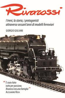 Amatigota.it Rivarossi. I treni, la storia, i protagonisti attraverso sessant'anni di modelli ferroviari. Ediz. illustrata Image