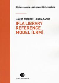 IFLA library reference model (LRM) - Guerrini Mauro Sardo Lucia - wuz.it