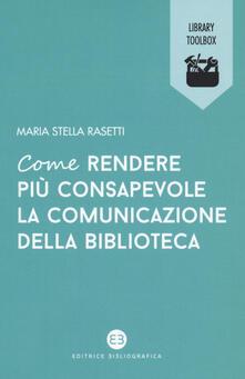 Come rendere più consapevole la comunicazione della biblioteca - Maria Stella Rasetti - copertina