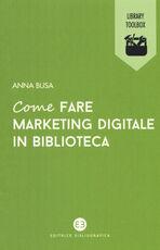 Libro Come fare marketing digitale in biblioteca Anna Busa