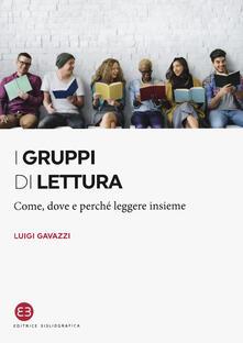 I gruppi di lettura. Come, dove e perché leggere insieme - Luigi Gavazzi - copertina
