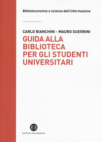 Guida alla biblioteca per gli studenti universitari - Bianchini Carlo Guerrini Mauro - wuz.it