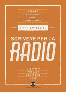 Scrivere per la radio. Intrattenimento e informazione - Gianpiero Kesten - ebook