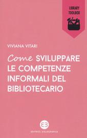 Copertina  Come sviluppare le competenze informali del bibliotecario