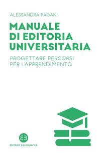 Manuale di editoria universitaria. Progettare percorsi per l'apprendimento - Alessandra Pagani - copertina