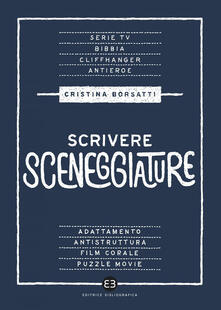 Scrivere sceneggiature. Dal grande al piccolo schermo - Cristina Borsatti - ebook