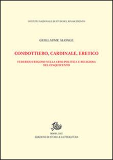Secchiarapita.it Condottiero, cardinale, eretico. Federico Fregoso nella crisi politica e religiosa del Cinquecento Image