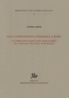 Una confraternita femminile a Roma. La Compagnia di Sant'Anna nella chiesa di S. Pantaleo tra XVII e XVIII secolo - Alessia Lirosi - copertina