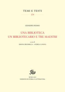 Una biblioteca, un bibliotecario e tre maestri - Giuseppe Frasso - copertina
