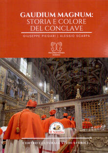 Gaudium Magnum: storia e colore del Conclave - Giuseppe Piegari,Alessio Scarpa - copertina
