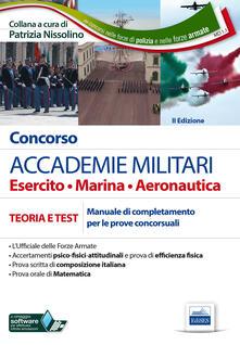 Concorso accademie militari. Esercito, marina, aeronautica. Manuale completo per le prove concorsuali. Con estensione online.pdf
