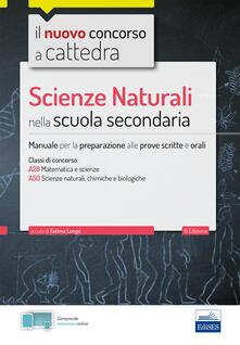 Scienze naturali nella scuola secondaria. Manuale per prove scritte e orali del concorso a cattedra classi A28, A50. Con software di simulazione.pdf