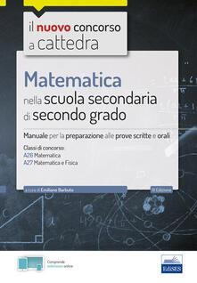 Equilibrifestival.it Matematica nella scuola secondaria. Manuale per prove scritte e orali del concorso a cattedra classi A26 e A27. Con software di simulazione Image