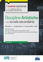 Discipline artistiche nella scuola secondaria. Manuale per le prove scritte e orali del concorso a cattedra classi A01, A17, A54. Con software di simulazione