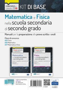 Warholgenova.it Kit di base matematica e fisica nella scuola secondaria di secondo grado. Manuali per le prove scritte e orali del concorso a cattedra classi A20, A26, A27 Image