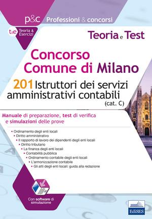 Concorso Comune di Milano. 201 Istruttori dei servizi amministrativi contabili. Manuale di preparazione, test di verifica e simulazioni delle prove. Con software di simulazione