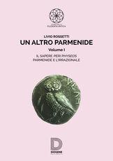 Libro Un altro Parmenide. Vol. 1 Livio Rossetti