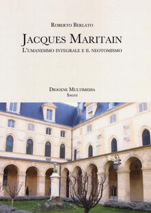 Camfeed.it Jacques Maritain. L'umanesimo integrale e il neotomismo Image