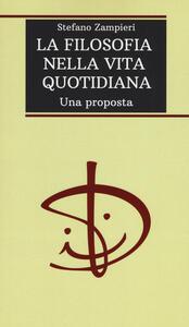 La filosofia nella vita quotidiana. Una proposta - Stefano Zampieri - copertina
