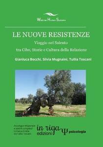 Le nuove resistenze. Viaggio nel Salento tra cibo, storie e cultura della relazione - Gianluca Bocchi,Silvia Mugnaini,Tullia Toscani - copertina