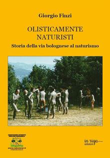 Olisticamente naturisti. Storia della via bolognese al naturismo - Giorgio Finzi - copertina