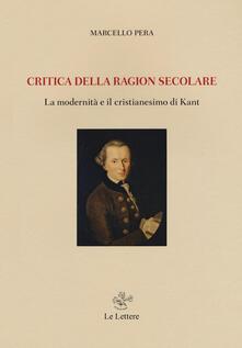 Promoartpalermo.it Critica della ragione secolare. La modernità e il cristianesimo di Kant Image