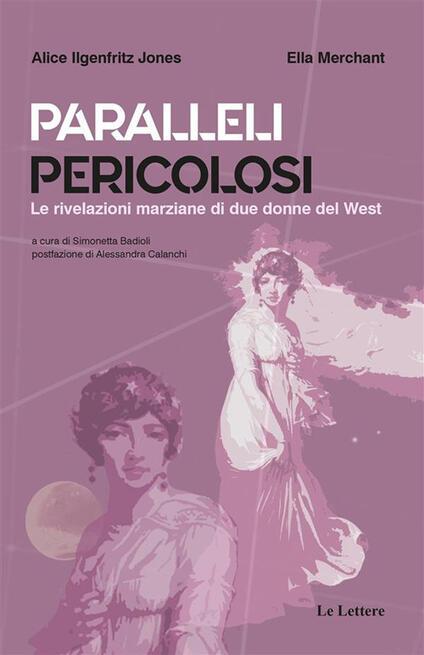 Paralleli pericolosi. Le rivelazioni marziane di due donne del West - Alice Ilgenfritz Jones,Ella Merchant,Simonetta Badioli - ebook
