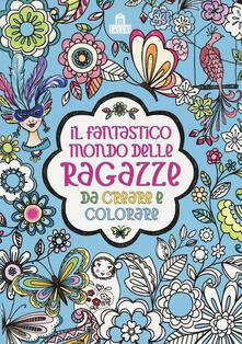 Listadelpopolo.it Il fantastico mondo delle ragazze da creare e colorare. Ediz. a colori Image