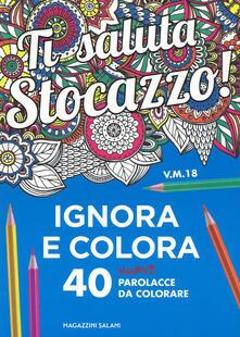 Writersfactory.it Ti saluta stocazzo! Ignora e colora. 40 nuove parolacce da colorare Image