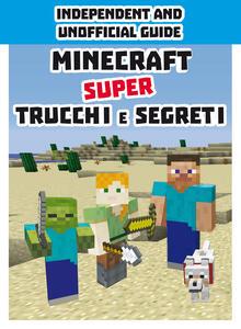 Minecraft. Super trucchi e segreti. Indipendent and unofficial guide. Ediz. a colori