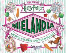 Ristorantezintonio.it Mielandia. Gratta e scopri i profumi magici. Libro ufficiale Harry Potter. Ediz. a colori Image