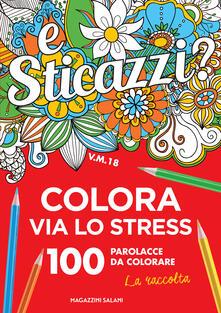 Ipabsantonioabatetrino.it Sticazzi. Colora via lo stress. 100 parolacce da colorare. La raccolta Image