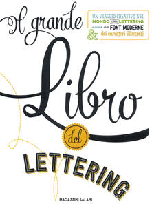Rallydeicolliscaligeri.it Il grande libro del lettering. Un viaggio creativo nel mondo del lettering a mano, delle font moderne & dei caratteri illustrati Image