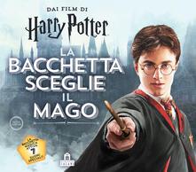 Promoartpalermo.it La bacchetta sceglie il mago. Harry Potter. Ediz. a colori. Con gadget Image