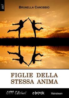 Figlie della stessa anima - Brunella Canobbio - ebook