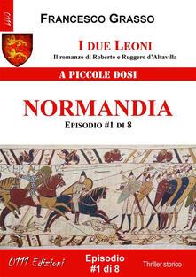 Normandia. I due leoni. Il romanzo di Roberto e Ruggero d'Altavilla. Vol. 1 - Francesco Grasso - ebook