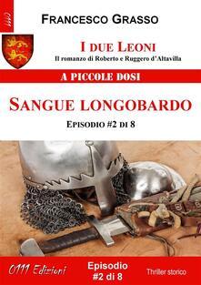 Sangue longobardo. I due leoni. Il romanzo di Roberto e Ruggero d'Altavilla. Vol. 2 - Francesco Grasso - ebook