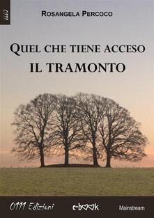 Quel che tiene acceso il tramonto - Rosangela Percoco - ebook