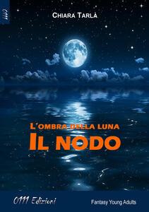 L' ombra della luna. Il nodo