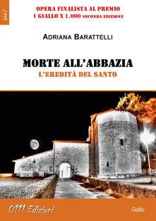 Morte all'abbazia. L'eredità del Santo - Adriana Barattelli - ebook