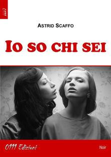 Io so chi sei - Astrid Scaffo - ebook