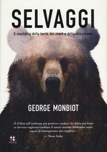 Selvaggi. Il rewilding della terra, dei mari e della vita umana - George Monbiot - copertina