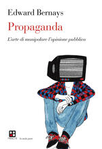 Propaganda. L'arte di manipolare l'opinione pubblica